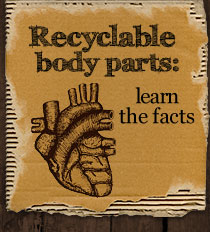 Recyclable body parts, learn the facts